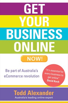 Get Your Business Online Now by Todd Alexander